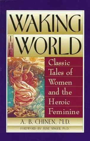 Waking the World: Classic Tales of Women and the Heroic Feminine