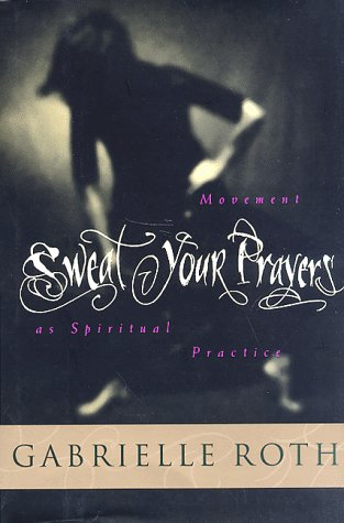 Sweat Your Prayers: Roth, Gabrielle