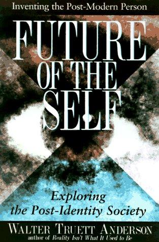 The Future of the Self: Inventing the Postmodern Person: Anderson, Walt;Anderson, Walter Truett