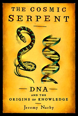 9780874779110: The Cosmic Serpent: DNA and the Origins of Knowledge