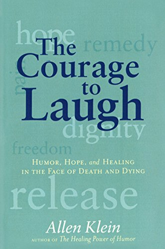 The Courage to Laugh: Humor, Hope, and Healing in the Face of Death and Dying [SIGNED]