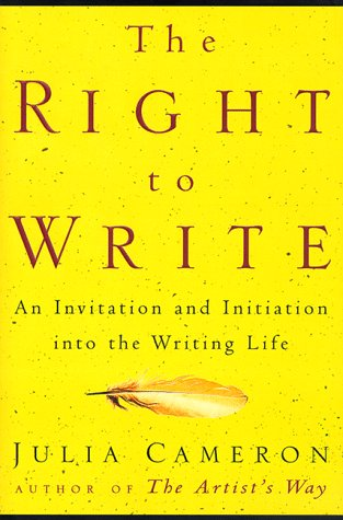 The Right to Write; an Invitation and Initiation into the Writing Life.: CAMERON, Julia.