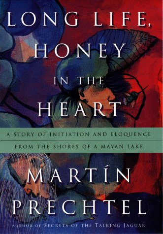 9780874779943: Long Life, Honey in the Heart: A Story of Initiation and Eloquence From the Shores of a Mayan Lake