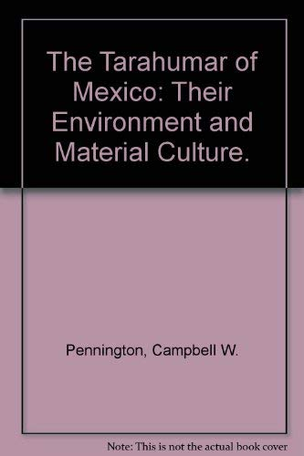 The Tarahumar of Mexico: Their Environment and Material Culture