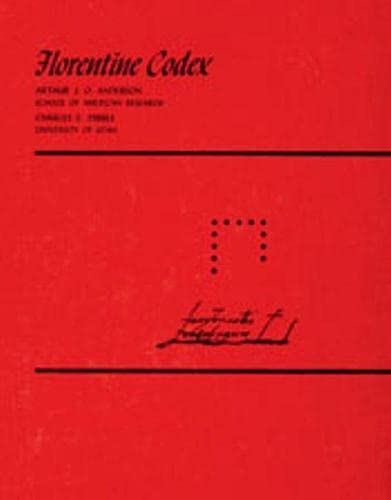 Florentine Codex General History of the Things: Arthur J Anderson