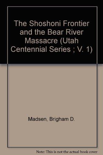 9780874800999: The Shoshoni Frontier and the Bear River Massacre (Utah Centennial Series ; V. 1)