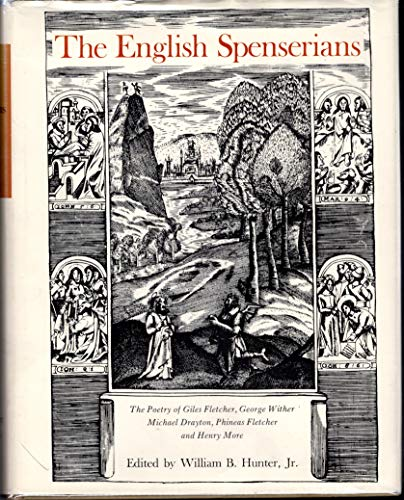 The English Spenserians: The Poetry of Giles Fletcher, George Wither, Michael Drayton, Phineas ...