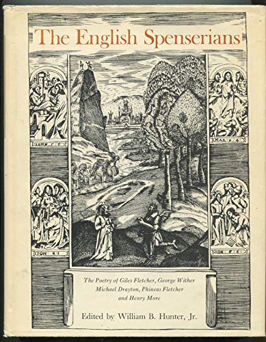 The English Spenserians: The Poetry of Giles Fletcher, George Wither, Michael Drayton, Phineas Fl...
