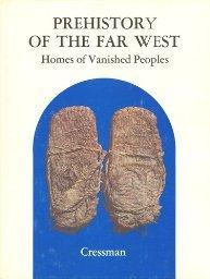 Prehistory of the Far West.: Cressman, L. S.