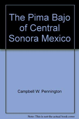 The Pima Bajo of Central Sonora, Mexico: Two-volume set: Pennington, Campbell W