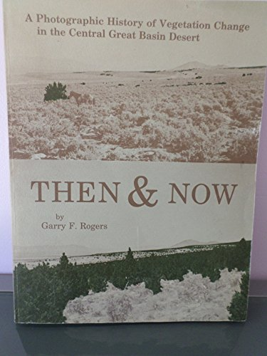 Then and Now: A Photographic History of Vegetation Change in the Central Great Basin Desert: Rogers...
