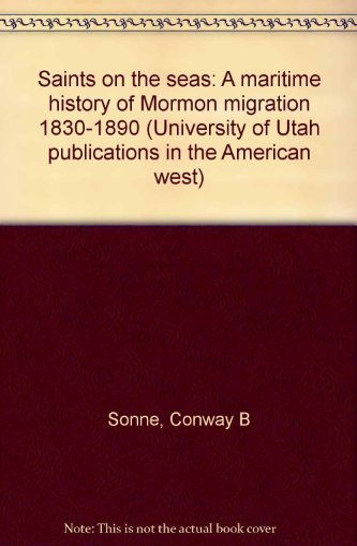 Saints on the seas: A maritime history of Mormon migration, 1830-1890 (University of Utah ...