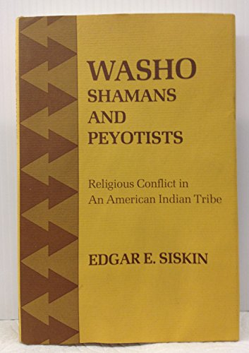 Washo Shamans and Peyotists: Religious Conflict in an American Indian Tribe: Siskin, Edgar E.