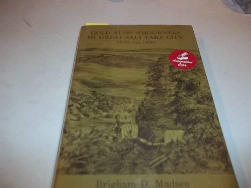 Gold Rush Sojourners in Great Salt Lake: Brigham D. Madsen
