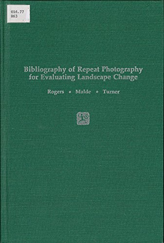Bibliography of Repeat Photography Evaluating Landscape Change.: Rogers, Garry F.