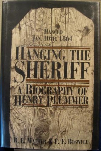 HANGING THE SHERIFF A Biography of Henry Plummer. (Signed): Mather, R. E. & F. E. Boswell.
