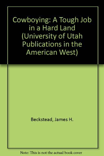 9780874803570: Cowboying: A Tough Job in a Hard Land (UNIVERSITY OF UTAH PUBLICATIONS IN THE AMERICAN WEST)