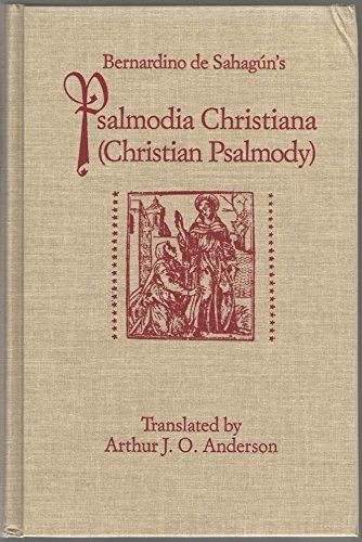 Bernardino De Sahagun's Psalmodia Christiana (Christian Psalmody): Sahagun, Bernardino De