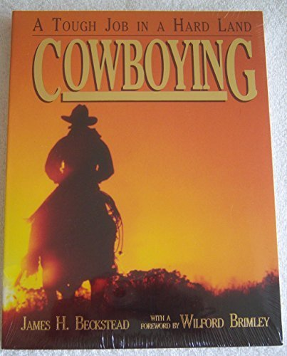 Cowboying: A Tough Job in a Hard Land (University of Utah Publications in the American West, Vol. ...