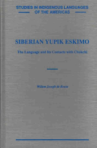 9780874803976: Siberian Yupik Eskimo: The Language and Its Contacts With Chukchi (Studies in Indigenous Languages of the Americas)
