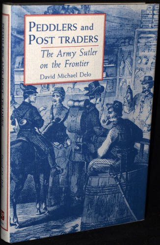 9780874804027: 28: Peddlers and Post Traders: The Army Sutler on the Frontier (UNIVERSITY OF UTAH PUBLICATIONS IN THE AMERICAN WEST)