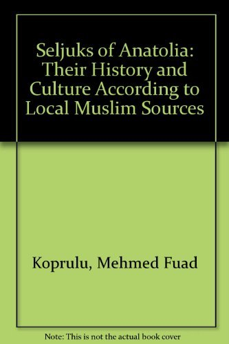 9780874804034: The Seljuks of Anatolia: Their History and Culture According to Local Muslim Sources