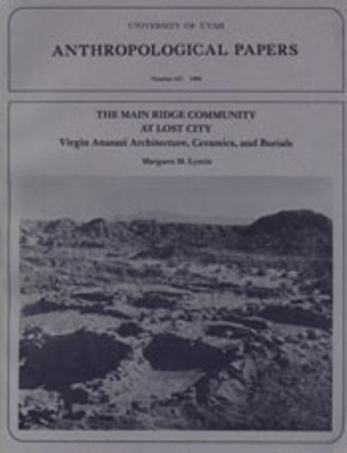 9780874804119: Main Ridge Community at Lost City: Virgin Anasazi Architecture, Ceramics and Burials (University of Utah Anthropological Paper)