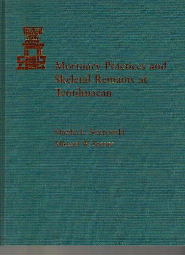Mortuary Practices and Skeletal Remains at Teotihuacan: Sempowski, Martha L.; Spence, Michael W.