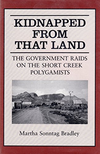 9780874804157: Kidnapped from That Land: The Government Raids on the Short Creek Polygamists (Publications in Mormon Studies)