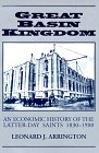 Great Basin Kingdom: An Economic History of: Leonard J. Arrington