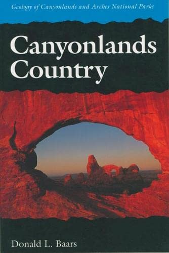 9780874804324: Canyonlands Country: Geology of Canyonlands and Arches National Parks
