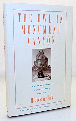 The Owl in Monument Canyon and Other Stories from Indian Country: H. Jackson Clark