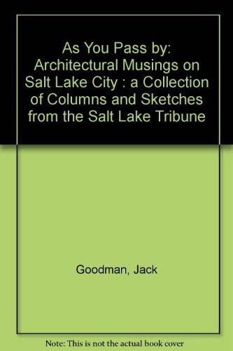 As You Pass by: Architectural Musings on Salt Lake City A Collection of Columns and Sketches from...