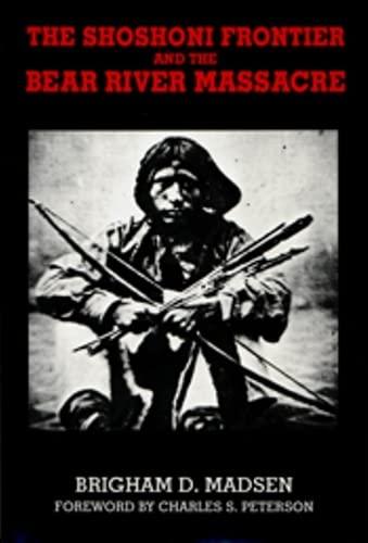 9780874804942: The Shoshoni Frontier and the Bear River Massacre (Utah Centennial)