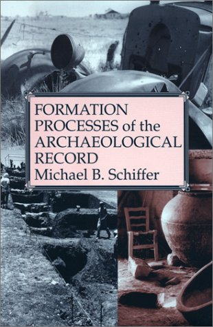 Formation Processes of the Archaeological Record: Michael Brian Schiffer