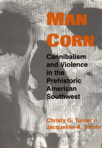 9780874805666: Man Corn: Cannibalism and Violence in the Prehistoric American Southwest
