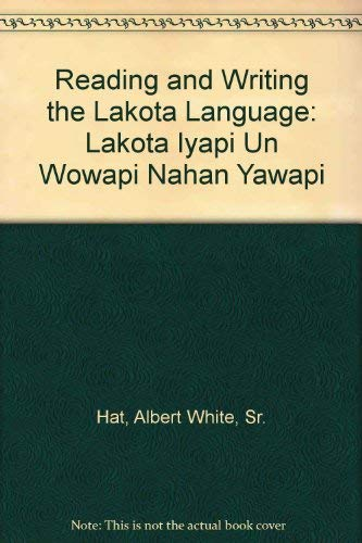 9780874805710: Reading and Writing the Lakota Language: Lakota Iyapi Un Wowapi Nahan Yawapi
