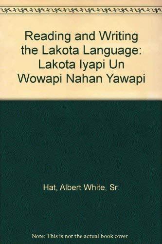9780874805710: Reading and Writing the Lakota Language: Lakota Iyapi Un Wowapi Nahan Yawapi