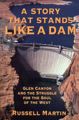 9780874805970: a Story That Stands Like A Dam: Glen Canyon and the struggle for the soul of the West