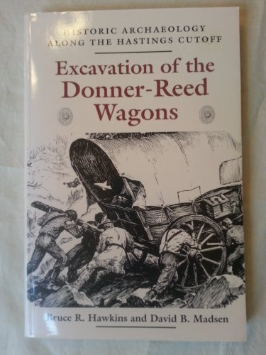 9780874806052: Excavation of the Donner-Reed Wagons: Historic Archaelogy Along the Hastings Cutoff