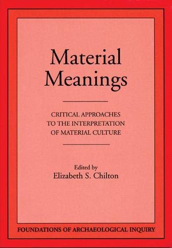 9780874806083: Material Meanings: Critical Approaches to the Interpretation of Material Culture (Foundations of Archaeological Inquiry)