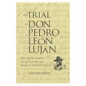 9780874806151: The Trial of Don Pedro Leon Lujan: The Attack Against Indian Slavery and Mexican Traders in Utah