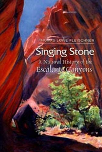9780874806199: Singing Stone: A Natural History of the Escalante Canyons