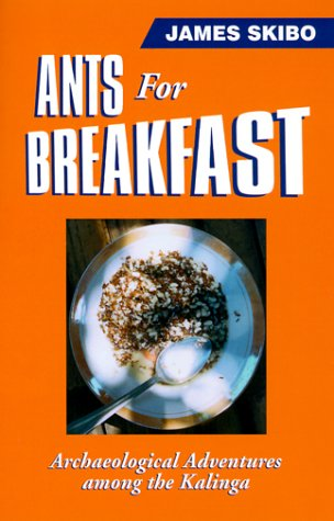 Ants for Breakfast: Archaeological Adventures among the: James Skibo