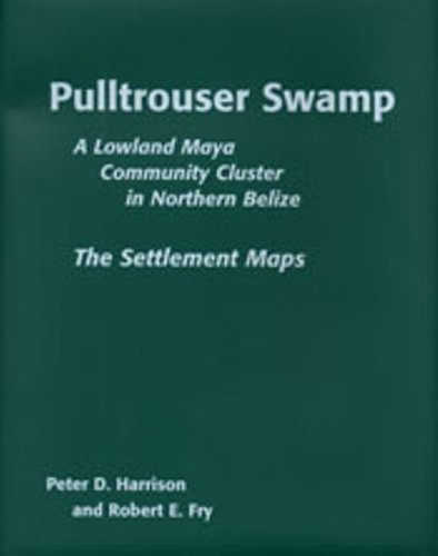 Pulltrouser Swamp: The Settlement Maps a Lowland Maya Community Cluster in Northern Belize: ...