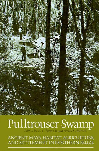 Pulltrouser Swamp : Ancient Maya Habitat, Agriculture and Settlement in Northern Belize: Harrison, ...