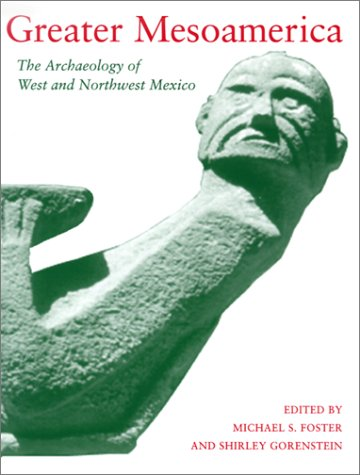 9780874806557: Greater Mesoamerica: The Archaeology of West and Northwest Mexico