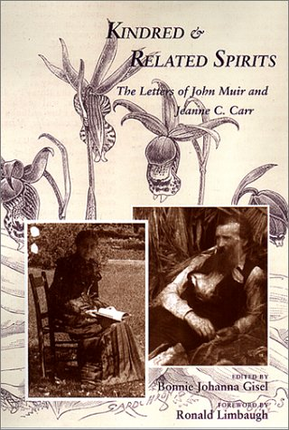 Kindred & Related Spirits, The Letters of John Muir and Jeanne C. Carr