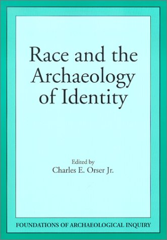 Race & Archaeology Of Identity (Foundations of Archaeological Inquiry): Orser Jr, Charles