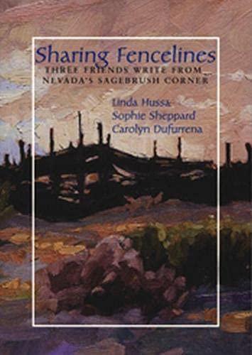 Sharing Fencelines: Three Friends Write From Nevada's: Linda Hussa; Sophie